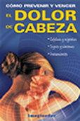COMO PREVENIR Y VENCER EL DOLOR DE CABEZA
