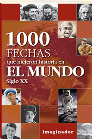 1000 FECHAS QUE HICIERON HISTORIA EN EL MUNDO:SXX