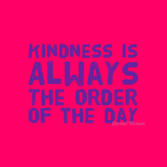 Kindness Is Always the Order Of the Day