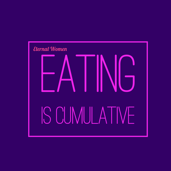 Eating Is Cumulative
