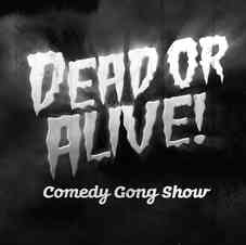 Dead or Alive: Comedy Gong Show