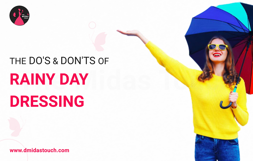 Do's and Don't of rainy day dressing - D Midas Touch
