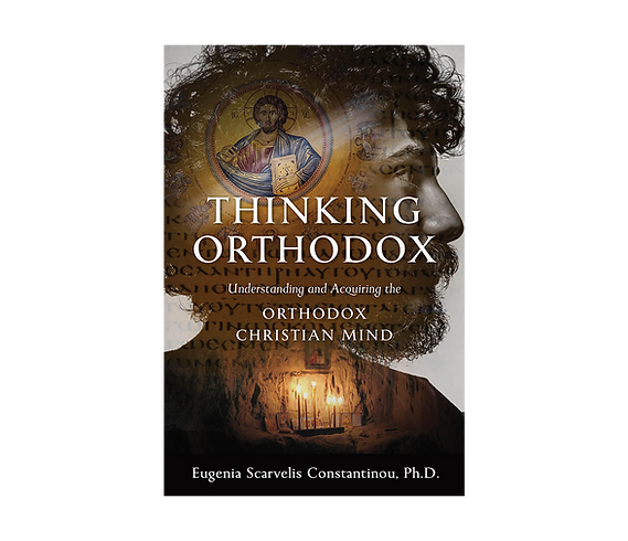 Thinking Orthodox: Understanding and Acquiring the Orthodox Christian Mind