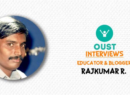 A Tête-à-tête With Educator & Blogger, Mr. Rajkumar R