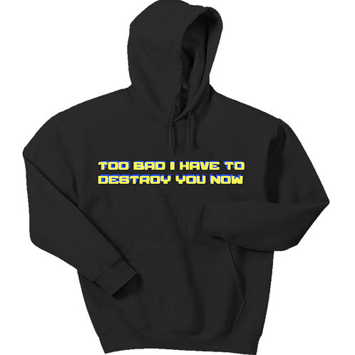 Too Bad I Have To Destroy You Now Hoodie - Premium Quality