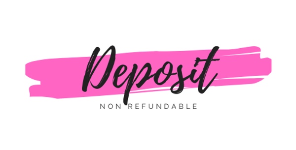 Non Refundable $100 Deposit