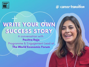 Write Your Own Success Story - with Pavitra Raja, Program Lead at The World Economic Forum