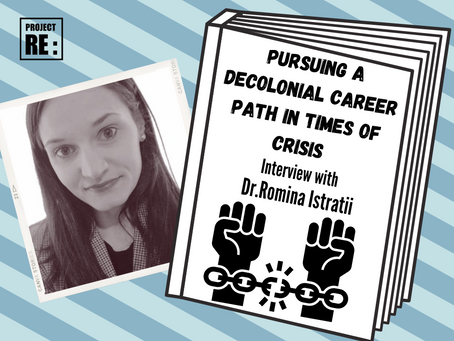 Pursuing a Decolonial Career Path in Times of Crisis with Dr.Romina Istratii