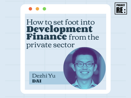 Tips on how to set foot into Development Finance from the private sector with Dezhi Yu DAI