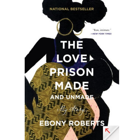 The Love Prison Made and Unmade by Ebony Roberts