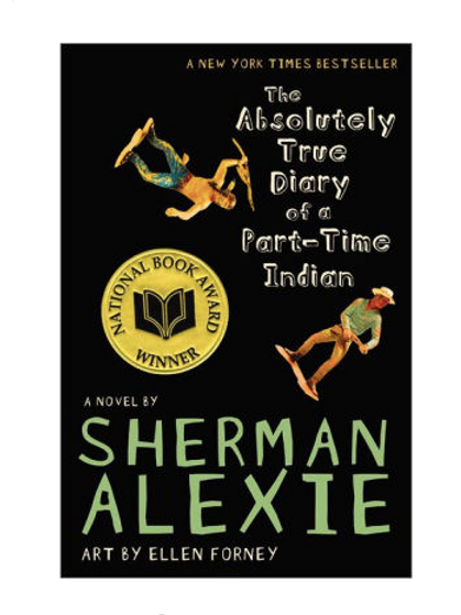 The Absolutely True Diary of a Part- Time Indian by Sherman Alexie