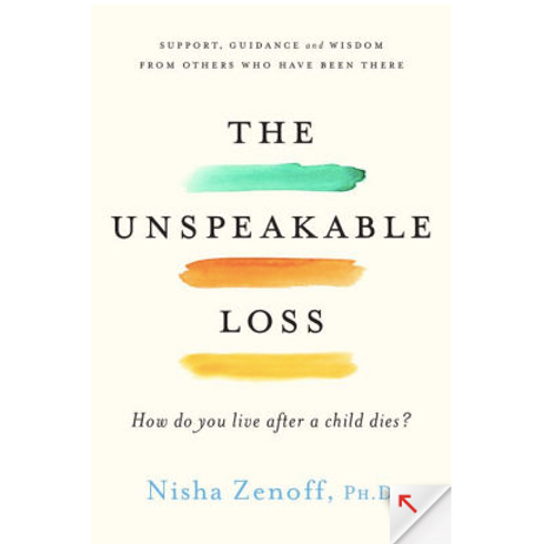 The Unspeakable Loss: How Do You Live After a Child Dies? by Nisha Zenoff