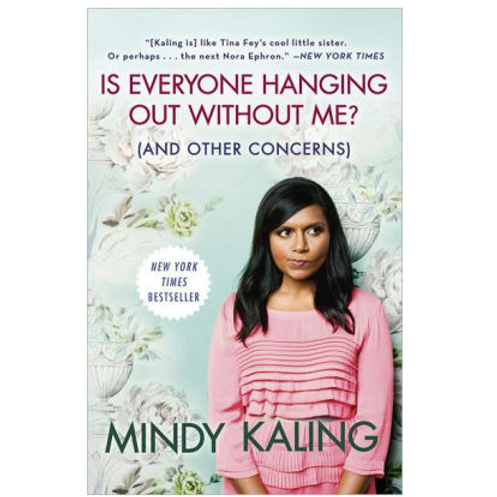 Is Everyone Hanging Out Without Me by Mindy Kailig