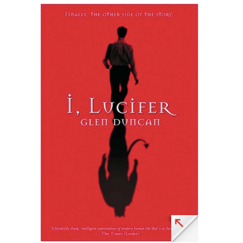 I, Lucifer: Finally, the Other Side of the Story by Glen Duncan