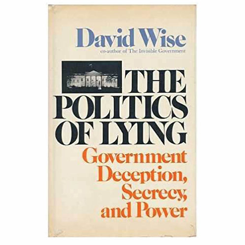 The Politics of Lying by David Wise