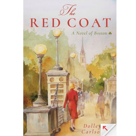 The Red Coat: A Novel of Boston by Dolley Carlson