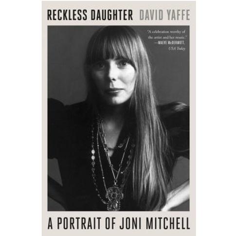Reckless Daughter: A Portrait of Joni Mitchell by Joni Mitchell