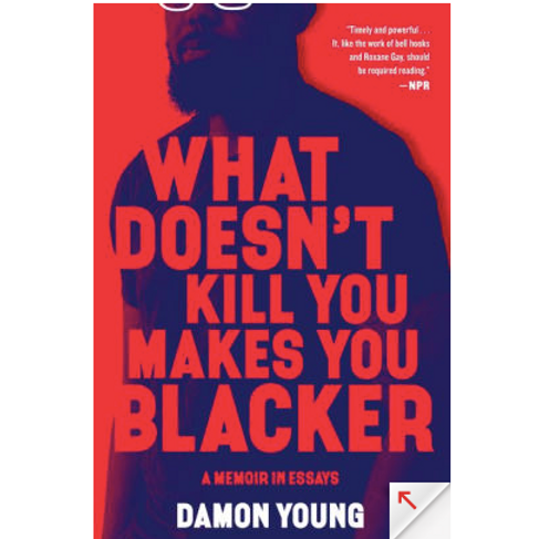 What Doesn't Kill You Makes You Blacker by Damon Young