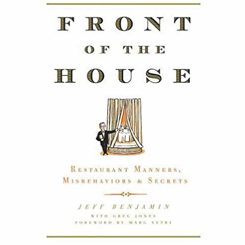 Front of the House: Restaurant Manners, Misbehaviors & Secrets by Jeff Benjamin