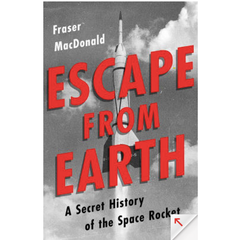 Escape from Earth: A Secret History of the Space Rocket by Fraser McDonald