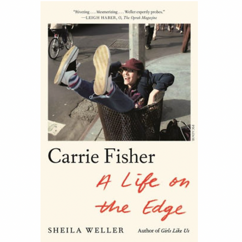 Carrie Fisher: A Life on the Edge by Sheila Weller