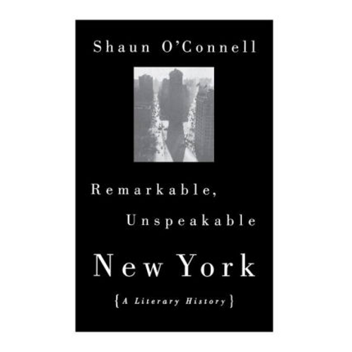 Remarkable, Unspeakable New York by Shuan O'Connell