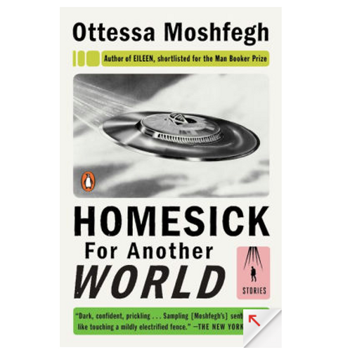 Homesick For Another World: Short Stories by Ottessa Moshfegh
