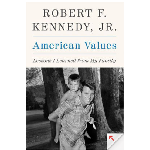 American Values: Lessons I Learned from My Family by Robert F. Kennedy Jr.