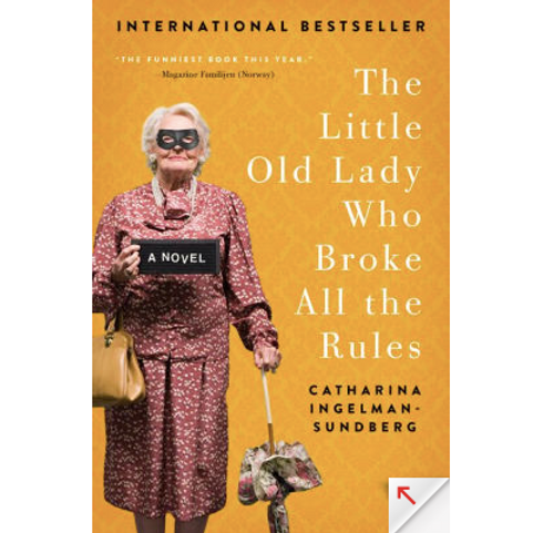 The Little Old Lady Who Broke All the Rules by Catharina Ingelman- Sundberg
