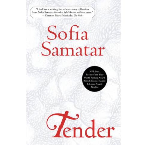 Tender: Stories by Sofia Samatar