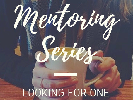 Mentoring Series: Looking for one