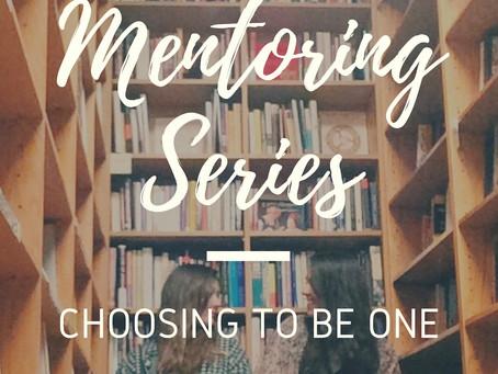 Mentoring Series: Choosing to be one