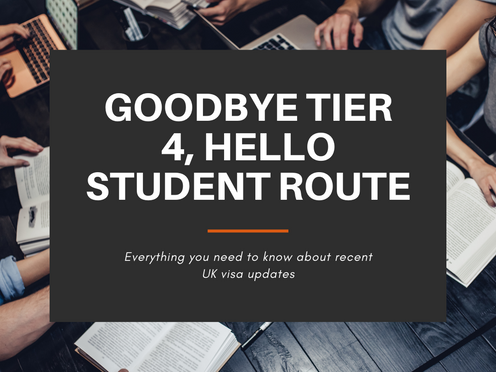 Goodbye Tier 4, Hello Student Route - Everything you need to know about recent UK visa updates