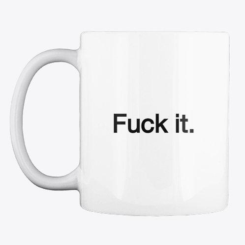 Fuck it. Mug