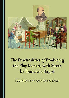 Book cover of The Practicalities of Producing the Play Mozart, with Music by Franz von Suppe by Lucinda Bray and Dario Salvi