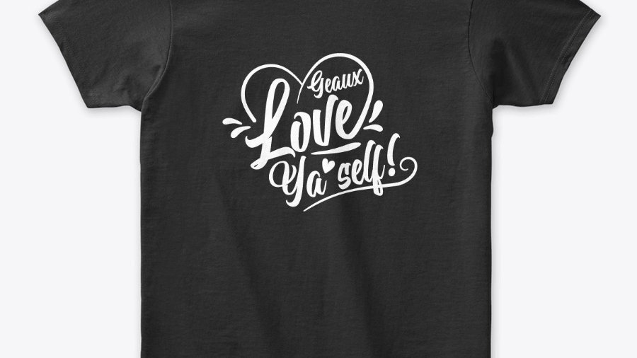 Geaux Love Ya'Self T-shirt Black with White