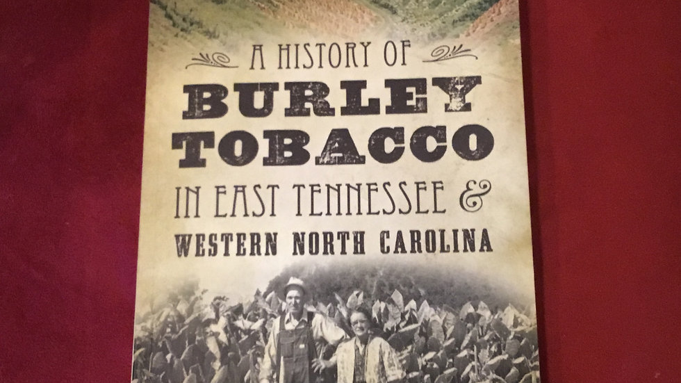 A History of Burley Tobacco in Eastern Tennessee and Western North Carolina