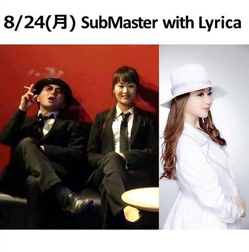 8/24(月) 19:30~    SubMaster withLyrica