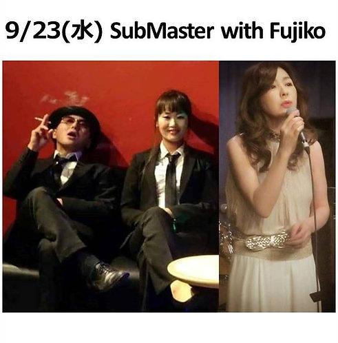 9/23(水) 19:30~    SubMaster with Fujiko