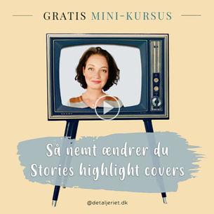 GRATIS MINI-KURSUS: Så nemt ændrer du Stories highlight covers