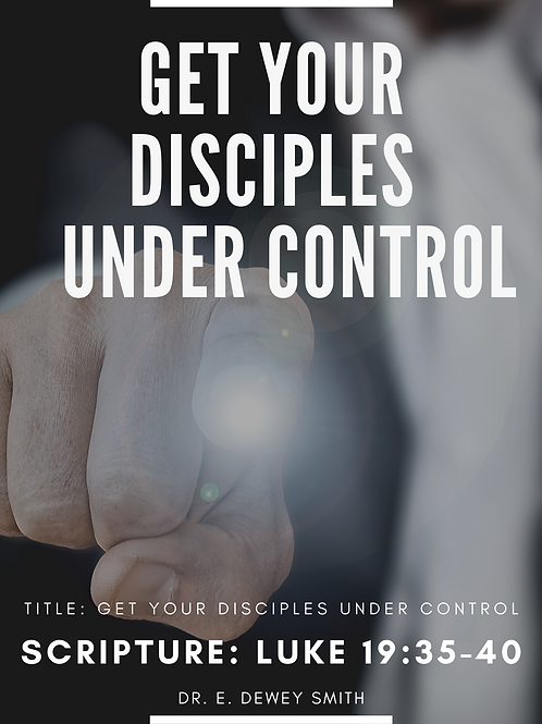 GET YOUR DISCIPLES UNDER CONTROL