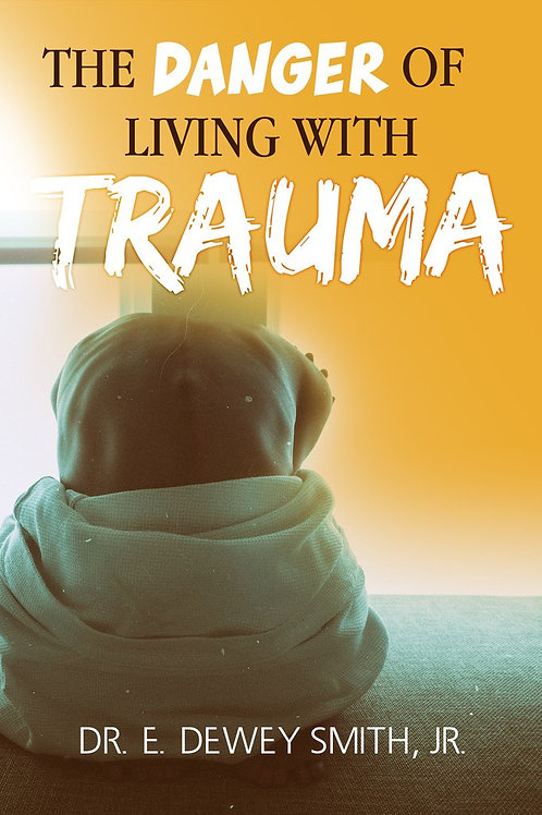 THE DANGER LIVING WITH TRAUMA