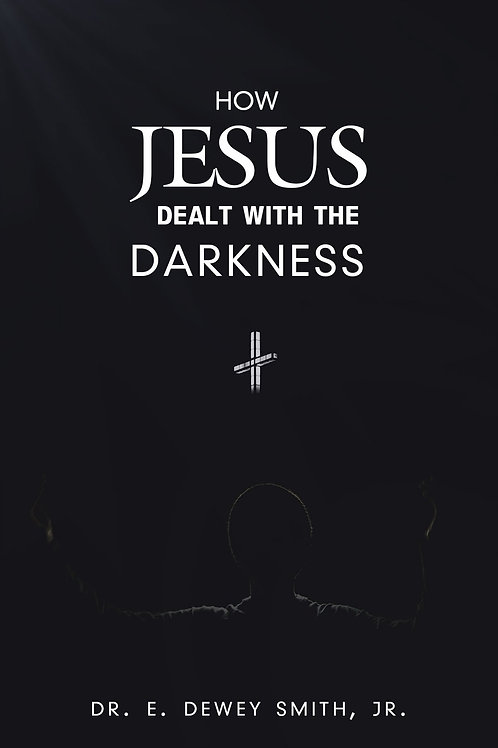 How Jesus Dealt With The Darkness