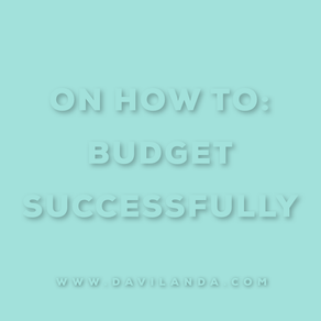 On How To: Budget Successfully Part 2