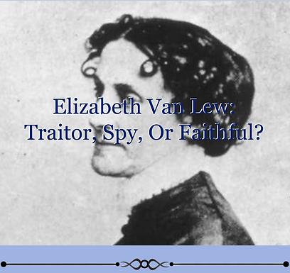 Elizabeth Van Lew: Traitor, Spy, or Faithful