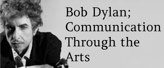 Bob Dylan: Communication Through the Arts