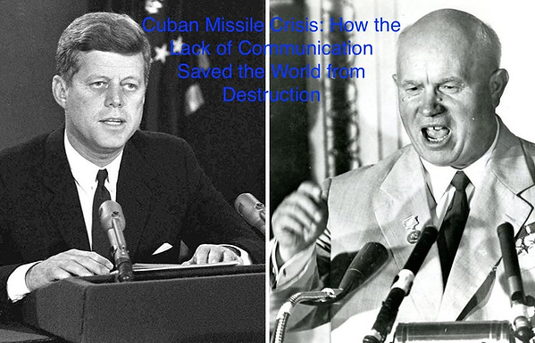 Cuban Missile Crisis: How the Lack of Communication Saved the World from Destruction