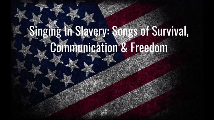 Singing In Slavery: Songs of Survival, Communication and Freedom