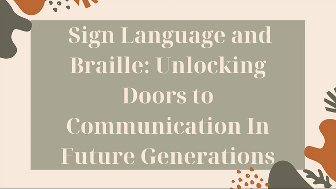 Sign Language and Braille: Unlocking Communication to Future Generations