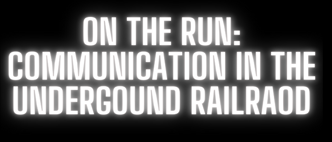 On the Run: Communication in the Underground Railroad